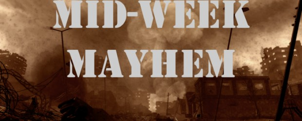 Our first Mid-Week Mayhem (please note the change as we'll be running these on Wednesdays and NOT Mondays) will feature...