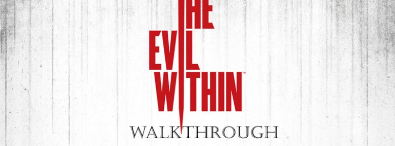 The Evil Within Video Walkthrough